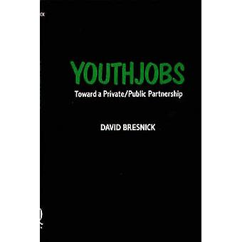 Youthjobs Toward a PrivatePublic Partnership by Bresnick & David