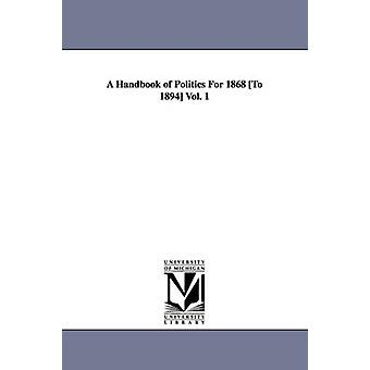 A Handbook of Politics For 1868 To 1894 Vol. 1 by McPherson & Edward