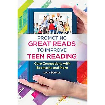 Promoting Great Reads to Improve Teen Reading Core Connections with Booktalks and More by Schall & Lucy
