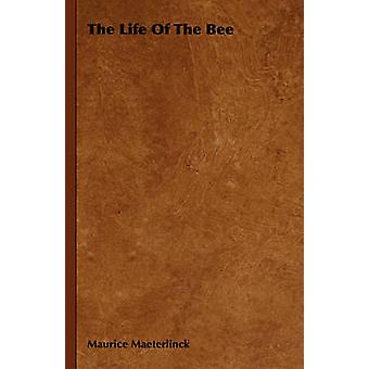 The Life of the Bee by Maeterlinck & Maurice