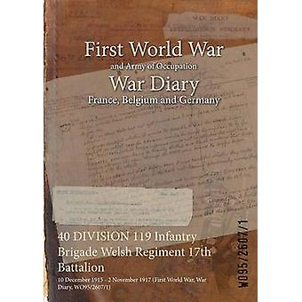 40 DIVISION 119 Infantry Brigade Welsh Regiment 17th Battalion  10 December 1915  2 November 1917 First World War War Diary WO9526071 by WO9526071