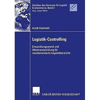 LogistikControlling  Entwicklungsstand und Weiterentwicklung fr marktorientierte Logistikbereiche by Kaminski & Arndt