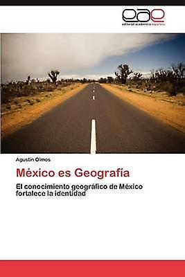 Mexico Es Geografia by Olmos & Agust N.