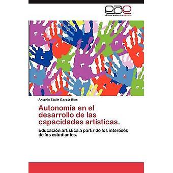 Autonomia En El Desarrollo de Las Capacidades Artisticas. by Garc a. R. Os & Antonio Stalin