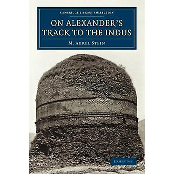 On Alexander's Track to the Indus - Personal Narrative of Explorations