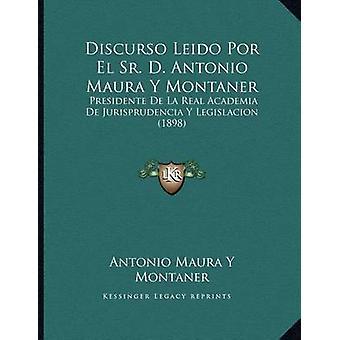 Discurso Leido Por El Sr. D. Antonio Maura y Montaner - Presidente de