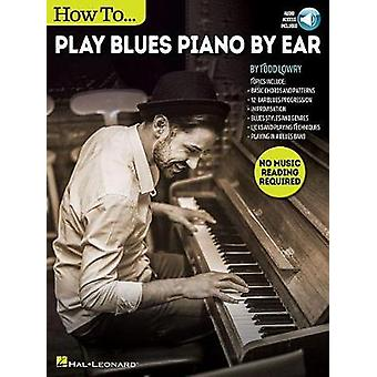 How To Play Blues Piano By Ear (Book/Audio) by Todd Lowry - 978148035