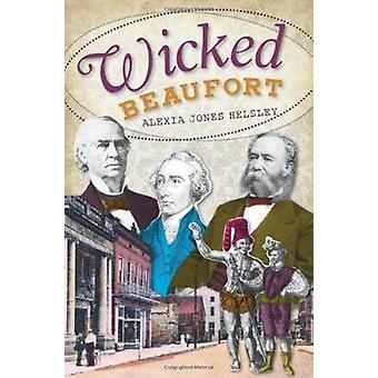Wicked Beaufort by Alexia Jones Helsley - 9781609492632 Book