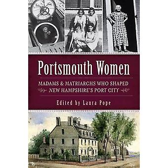 Portsmouth Women - Madams & Matriarchs Who Shaped New Hampshire's Port