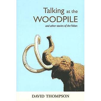 Talking at the Woodpile by David Thompson - 9781894759571 Book