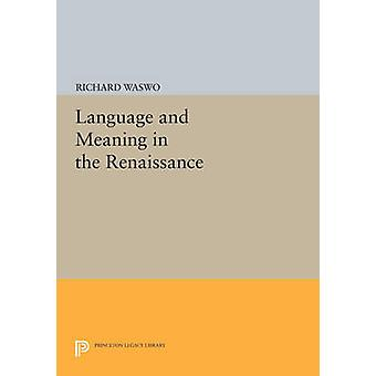 Language and Meaning in the Renaissance by Richard Waswo - 9780691609