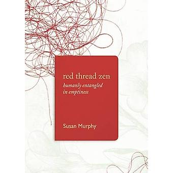 Red Thread Zen - Humanly Entangled in Emptiness by Susan Murphy - 9781