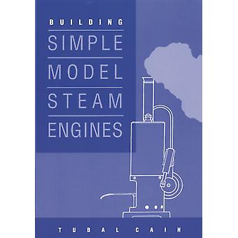Building Simple Model Steam Engines (Paperback) by Cain Tubal