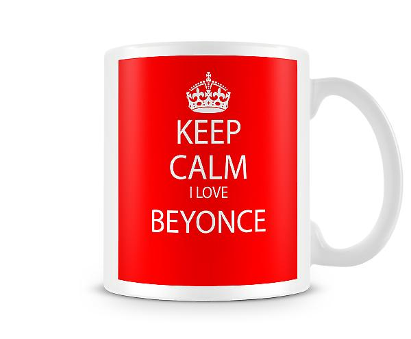 Keep Calm I Love Beyonce Printed Mug