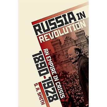 Russia in Revolution - An Empire in Crisis - 1890 to 1928 by Russia in
