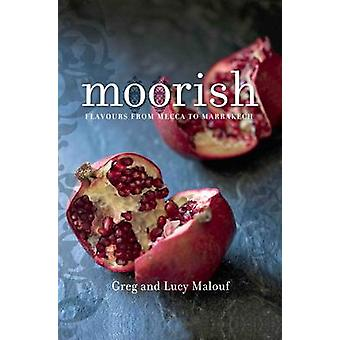 Moorish - Flavours from Mecca to Marrakech by Greg Malouf - Lucy Malou