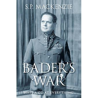 Bader's War - 'Have a Go at Everything' by S. P. Mackenzie - 978186227