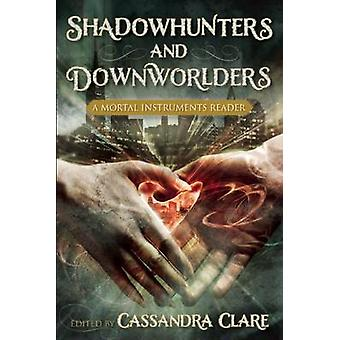 Shadowhunters and Downworlders - A Mortal Instruments Reader by Cassan