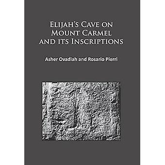 Elijah's Cave on Mount Carmel and its Inscriptions by Asher Ovadiah -