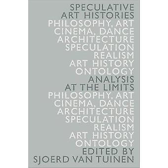 Speculative Art Histories - Analysis at the Limits by Sjoerd Van Tuine