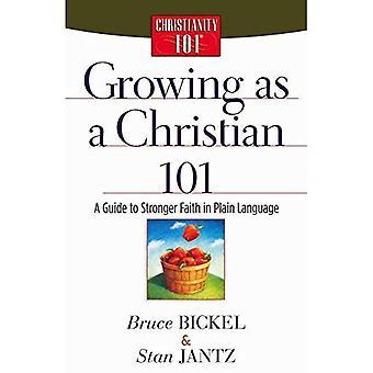 Wächst wie eine christliche 101: ein Leitfaden zur stärkeren Glauben im Klartext (Christentum 101 Serie)