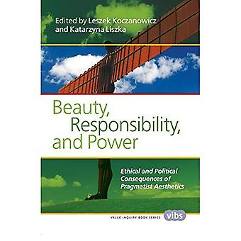 Beauty, Responsibility, and Power: Ethical and Political Consequences of Pragmatist Aesthetics (Value Inquiry...