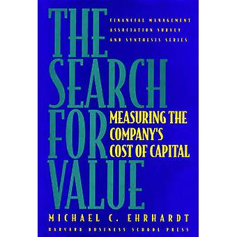 The Search for Value Measuring the Companys Cost of Capital by Ehrhardt & Michael C.