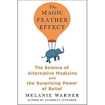 Het magische Feather-Effect: De wetenschap van de alternatieve geneeskunde en de verrassende kracht van overtuiging