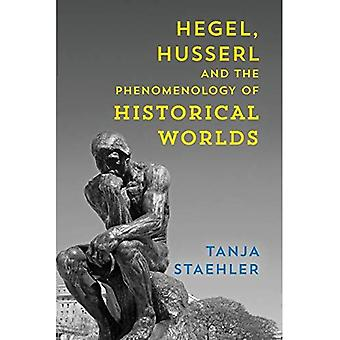 Hegel, Husserl and the Phenomenology of Historical Worlds