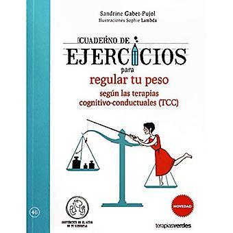 Cuaderno de Ejercicios Para� Regular Tu Peso Segun Las� Terapias Cognitivo-Conductuales (Tcc)