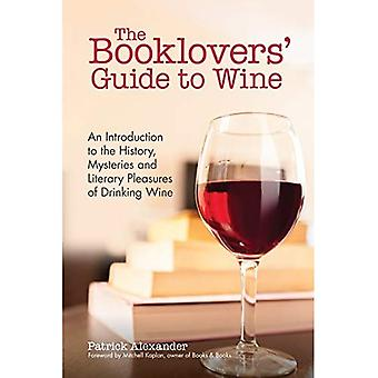 The Booklovers' Guide To Wine: A Celebration of the� History, the Mysteries and� the Literary Pleasures of Drinking Wine