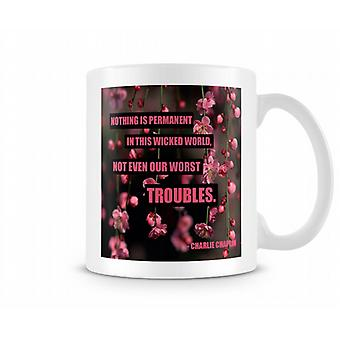 Nothing Is Permanent In This Wicked World Mug