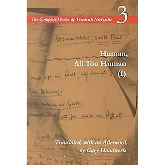 Human - All Too Human I - A Book for Free Spirits - Volume 3 by Friedri