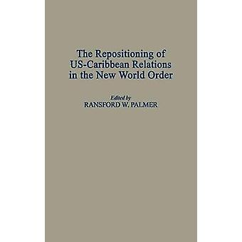 The Repositioning of UsCaribbean Relations in the New World Order by Unknown