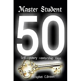 Master Student Mastery 50 Mentorship Keys by Brown & Corvell