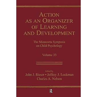 Action As An Organizer of Learning and Development  Volume 33 in the Minnesota Symposium on Child Psychology Series by Rieser & John J.