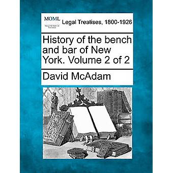 History of the bench and bar of New York. Volume 2 of 2 by McAdam & David