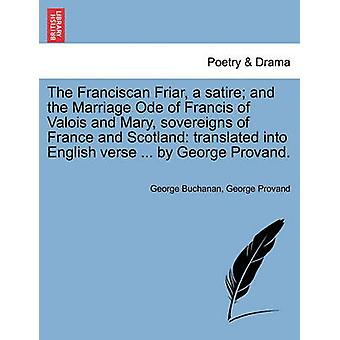 The Franciscan Friar a satire and the Marriage Ode of Francis of Valois and Mary sovereigns of France and Scotland translated into English verse ... by George Provand. by Buchanan & George