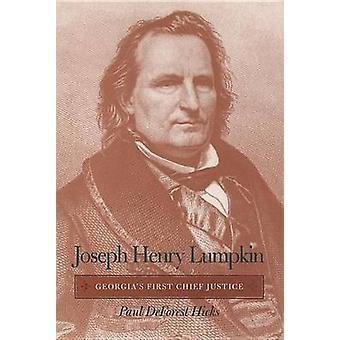 Joseph Henry Lumpkin Georgias First Chief Justice by Hicks & Paul DeForest