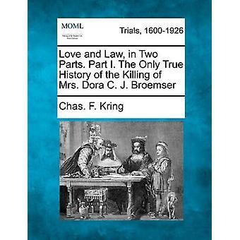 Kjærlighet og loven i to deler.  Del I. Den eneste sanne historien om drapet på fru Dora C. J. Broemser av Kring & Chas. F.