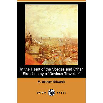 In the Heart of the Vosges and Other Sketches by a Devious Traveller Dodo Press by BethamEdwards & M.