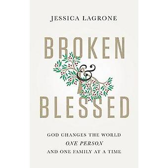Broken  Blessed God Changes the World One Person and One Family at a Time by LaGrone & Jessica