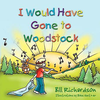 I Would Have Gone To Woodstock by Richardson & Bill