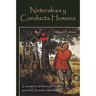 Naturaleza y Conducta Humana Conceptos Valores y Practicas Para La Educacion Ambiental by Esteban & J. Miguel