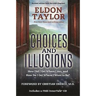 Choices and Illusions How Did I Get Where I Am and How Do I Get Where I Want to Be by Taylor & Eldon