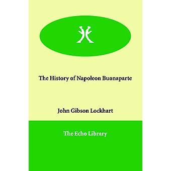The History of Napoleon Buonaparte by Lockhart & John Gibson