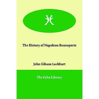 Historien om Napoleon Buonaparte af Lockhart & John Gibson