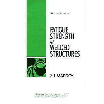 Fatigue Strength of Welded Structures by Maddox & S. J.