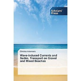 Waveinduced Currents and Sedim. Transport on Gravel and Mixed Beaches by Antoniadis Christos