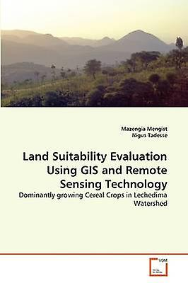 Land Suitability Evaluation Using GIS and Remote Sensing Technology by Mengist & Mazengia